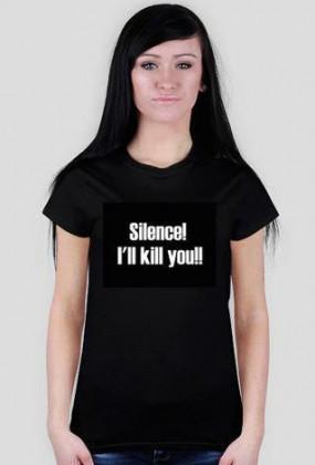 Silence! I'll kill you!!