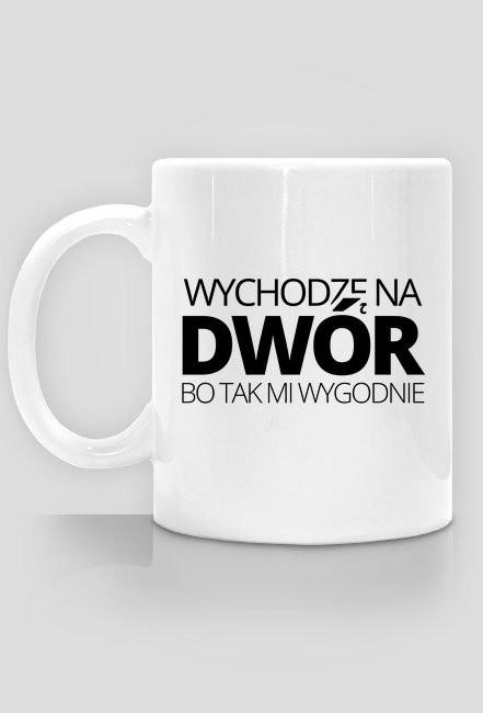 Kubek - Wychodzę na dwór bo tak mi wygodnie - śmieszne kubki - chcetomiec.cupsell.pl
