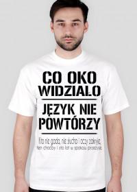 T-Shirt - Co oko widziało, język nie powtórzy - Biały - Męski
