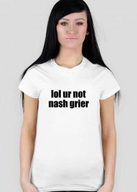 lol ur not nash grier
