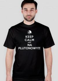 KEEP CALM and NA PLUTONOWY!!!