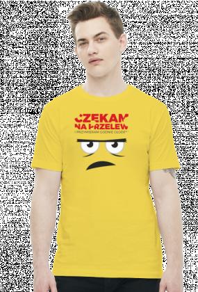 Koszulka - Czekam na przelew i przymieram godnie głodem - Koszulki na zamówienie - śmieszne koszulki - Koszulki, które chcesz mieć