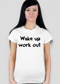 T-shirt Wake Up Work Out