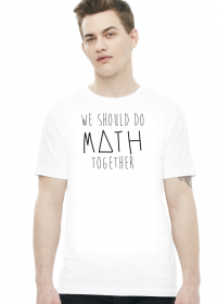 Slim biała - WE SHOULD DO MATH TOGETHER ♂