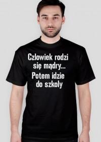koszulka człowiek rodzi się mądry...