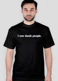 I see dumb people.