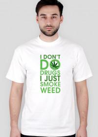 i don't do drugs i just smoke weed koszulka