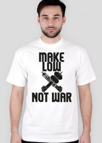 MAKE LOW ╳ NOT WAR