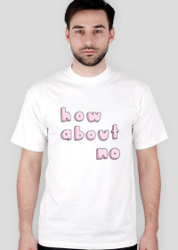 how about no /TSHIRT