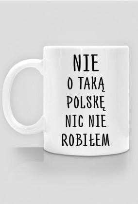 Nie o taką Polskę nic nie robiłem - kubek