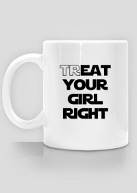 Treat your girl right - kubek