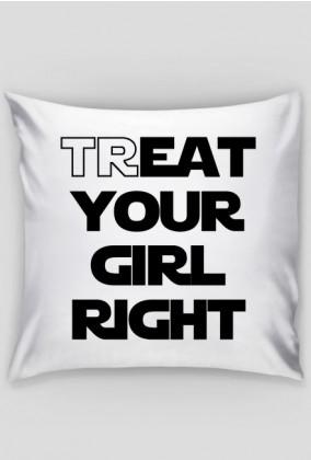 Treat your girl right - poszewka na poduszkę