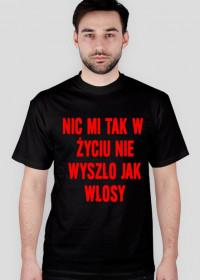 Koszulka męska NIC MI TAK W ŻYCIU NIE WYSZŁO JAK WŁOSY