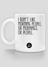 I don't like morning people.