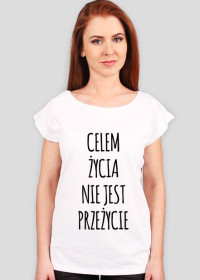 Celem życia nie jest przeżycie - koszulka damska