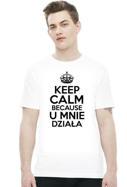 Keep calm because u mnie działa - Koszulki na zamówienie - nietypowe nadruki - Koszulki, które chcesz mieć