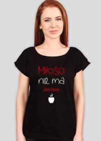 Koszulki dla kobiet Made with Love - Milosci nie ma jest kawa