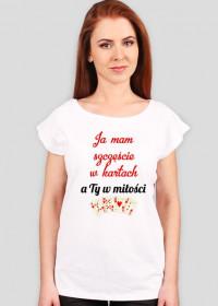 Koszulki dla kobiet Made with Love - Ja mam szczescie w kartach a ty w milosci