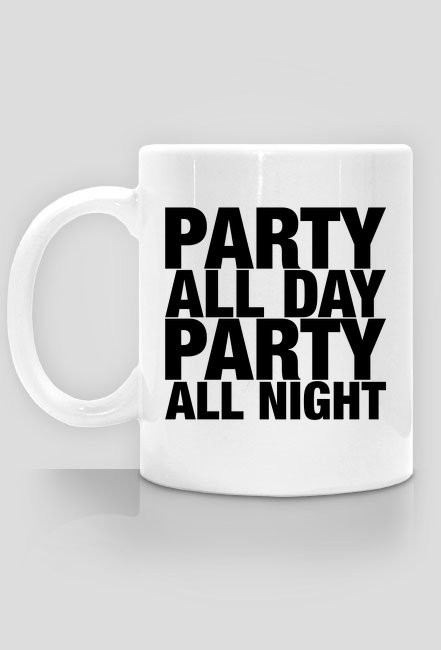 Kubek PARTY ALL DAY, ALL NIGHT