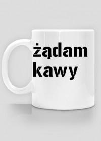 Żądam Kawy - kubek