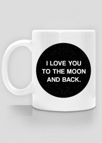 I LOVE YOU TO THE MOON AND BACK - kubek na prezent