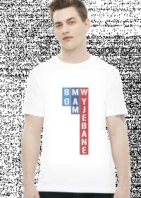 Bo Mam Wyjebane (t-shirt)