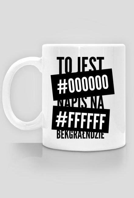 Kubek - to jest #000000 napis na #ffffff bekgrałndzie - koszulki informatyczne, koszulki dla programisty i informatyka - dziwneumniedziala.cupsell.pl