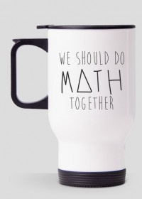Kubek termiczny - WE SHOULD DO MATH TOGETHER