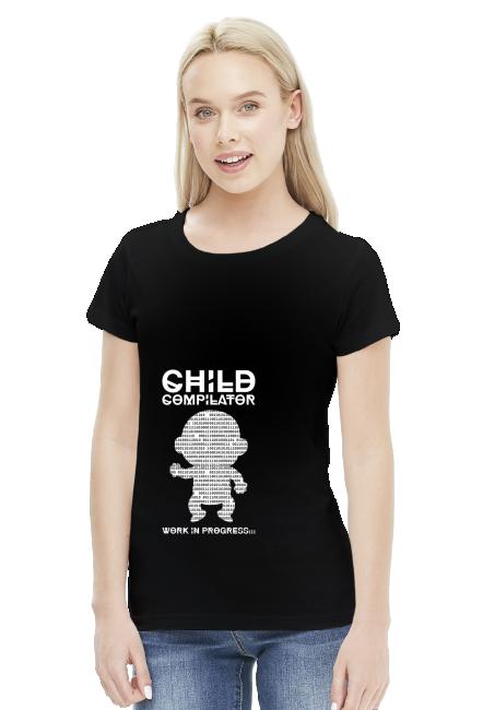 Koszulka damska - Child compilator work in progress - koszulki informatyczne, koszulki dla programisty i informatyka - dziwneumniedziala.cupsell.pl