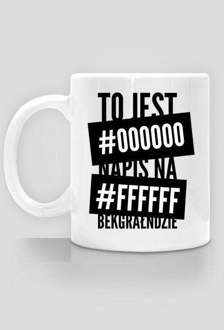 To jest #000000 napis na #ffffff bekgrałndzie - Kubek - nietypowe i śmieszne kubki dla każdego
