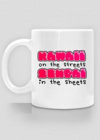 "Kawaii kubek - ""Kawaii on the streets, senpai in the sheets"""