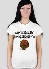 Koszulka Damska Mam tyle szcuróœ po to żebyś sie pytał