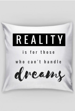"Poszewka na poduszkę / pillowcase ""Reality is for those who can't handle dreams"""