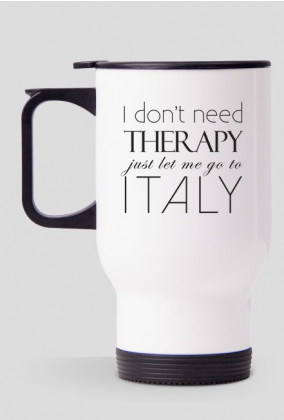 Kubek termiczny I don't need therapy just let me go to Italy