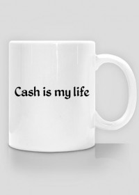 CUP - Cash is my life