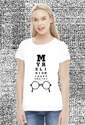 Koszulka damska - My religion is optometry