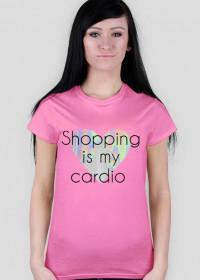 "Koszulka ""shopping is my cardio"""