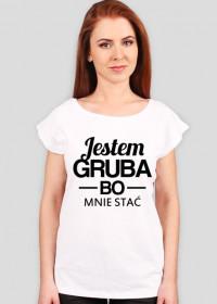 Koszulka damska Jestem Gruba Bo Mnie Stać