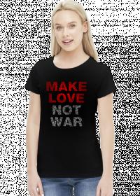 Make love not war koszulka damska