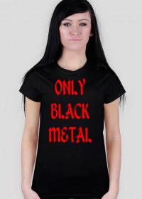 "koszulka damska ""only black metal/fff"""