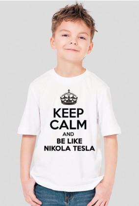 Keep calm and be like Nikola Tesla