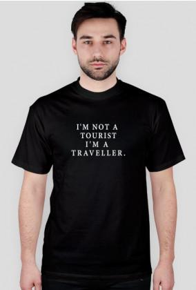 I'M NOT A TOURIST I'M A TRAVELLER.