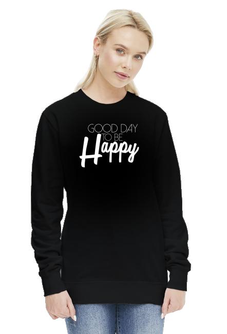 Bluza damska '' Good day to be Happy ''