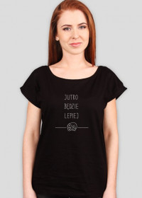 Jutro będzie lepiej - DWUSTRONNA koszulka damska czarna