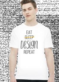 Eat, Sleep, Design, Repeat - Prezent dla grafika komputerowego - Koszulka męska