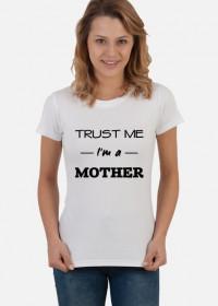 Trust me I'm a mother koszulka prezent dla mamy