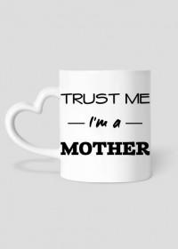 Trust me Im a mother prezent dla mamy