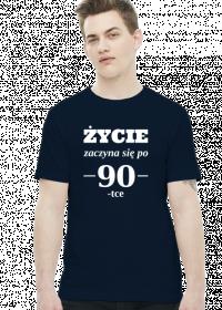 Koszulka Życie zaczyna się po 90-tce prezent na urodziny