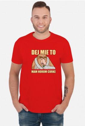 Mam horom curke Koszulka męska (Typowy Polak)