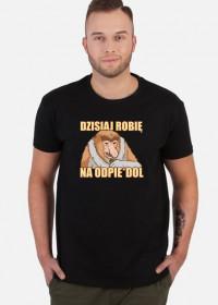 Dzisiaj robię na odpie*dol - Koszulka Somsiad - Typowy Janusz Sklep